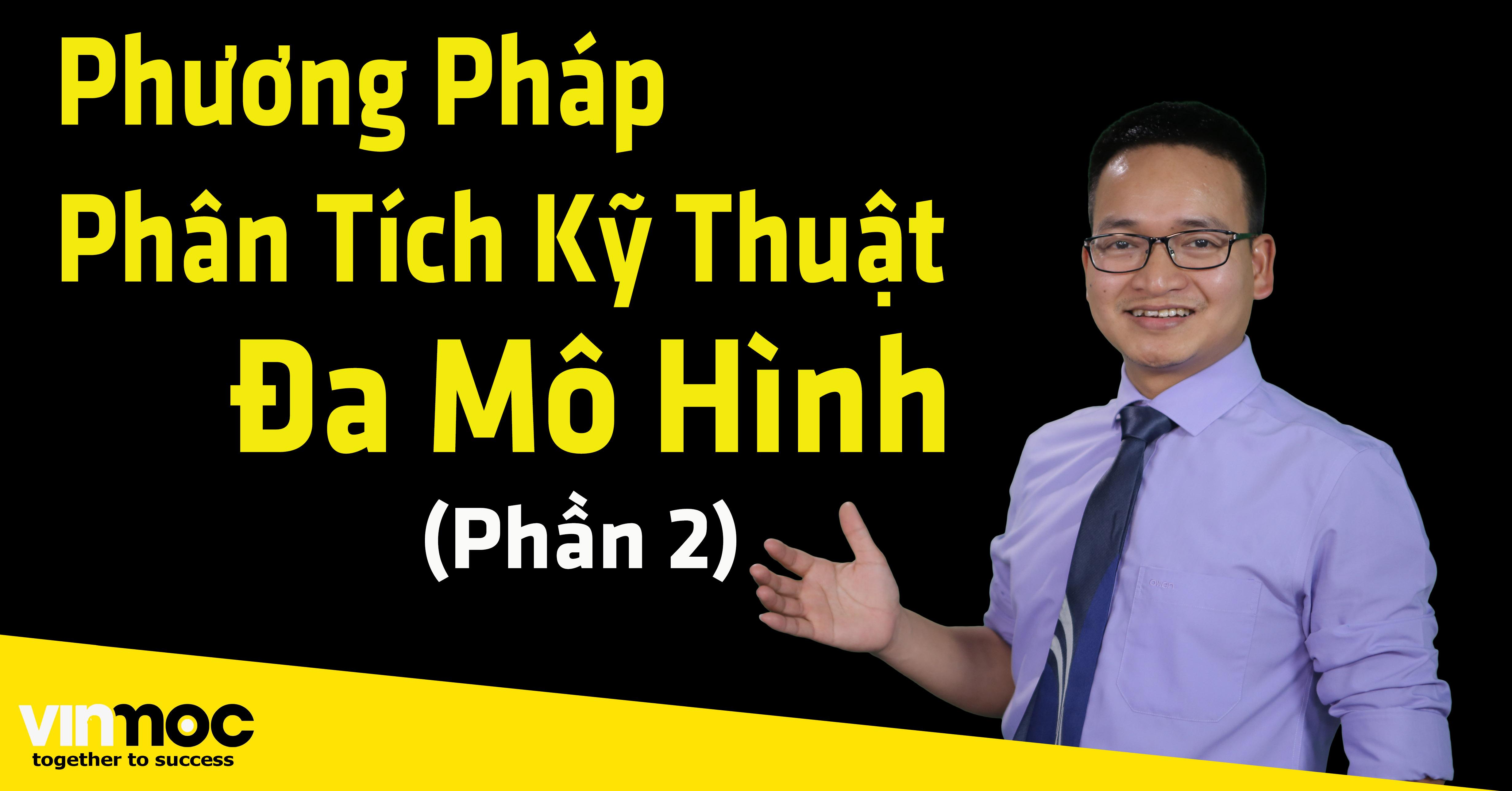 Phương pháp Phân tích Đa mô hình – Phạm Thành Biên (Phần 2)