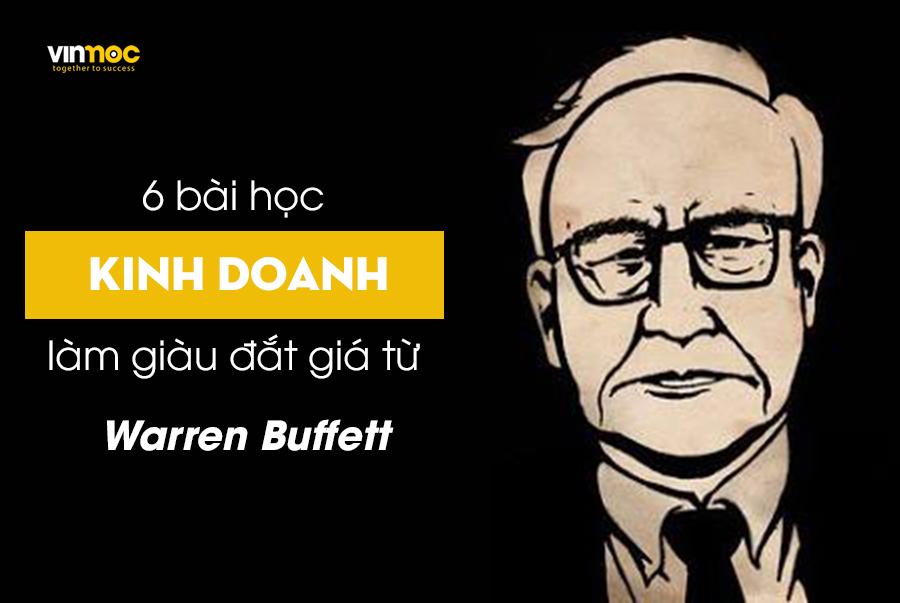 6 bài học kinh doanh làm giàu đắt giá từ người giàu thứ hai trên thế giới Warren Buffett 1
